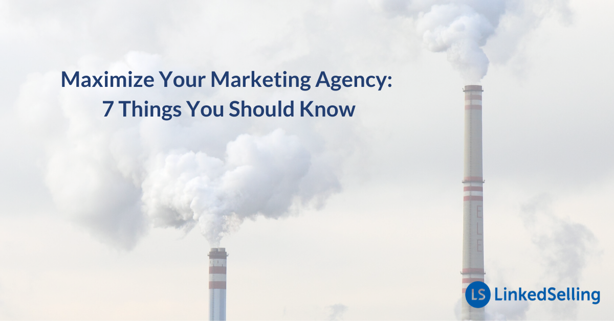 Maximize Your Marketing Agency: 7 Things You Should Know